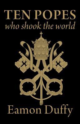 Ten Popes Who Shook the World, Eamon Duffy