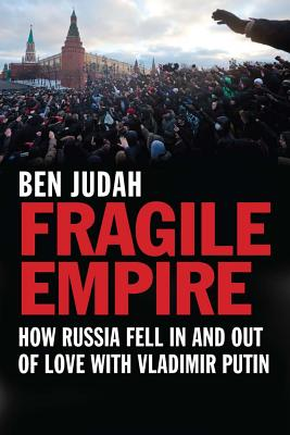 Image for Fragile Empire: How Russia Fell In and Out of Love with Vladimir Putin