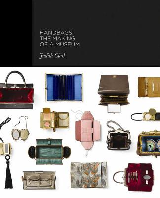 Handbags : the Making of a Museum, Clark, Judith