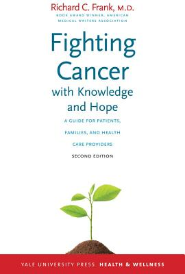 Fighting Cancer with Knowledge & Hope: A Guide for Patients, Families, and Health Care Providers, Frank, Richard C.