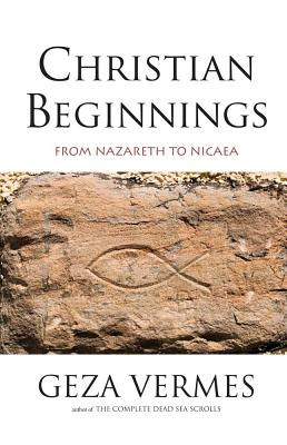 Image for Christian Beginnings: From Nazareth to Nicaea