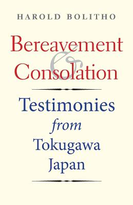 Image for Bereavement and Consolation: Testimonies from Tokugawa Japan