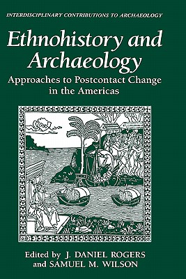 Image for Ethnohistory and Archaeology: Approaches to Postcontact Change in the Americas (Interdisciplinary Contributions to Archaeology)