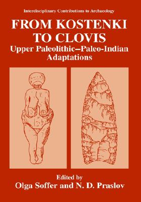 From Kostenki to Clovis: Upper Paleolithic-Paleo-Indian Adaptions (Interdisciplinary Contributions to Archaeology)