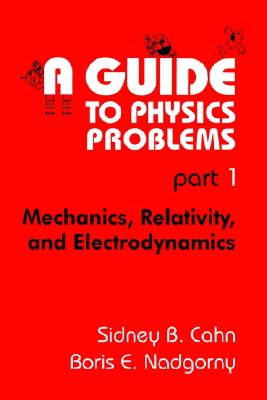Image for A Guide to Physics Problems, Part 1: Mechanics, Relativity, and Electrodynamics  (The Language of Science)
