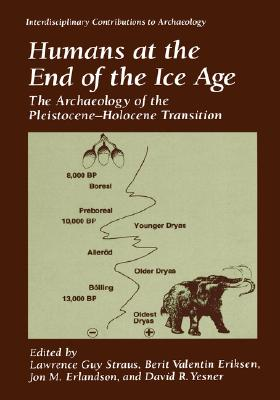 Image for Humans at the End of the Ice Age: The Archaeology of the PleistoceneHolocene Transition (Interdisciplinary Contributions to Archaeology)