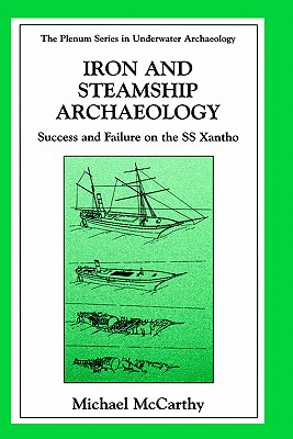 Image for Iron and Steamship Archaeology: Success and Failure on the SS Xantho (The Springer Series in Underwater Archaeology)