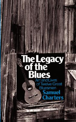 Image for The Legacy Of The Blues: Art And Lives Of Twelve Great Bluesmen (Da Capo Paperback)