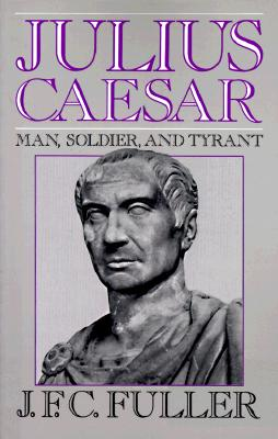 Image for Julius Caesar : Man, Soldier, and Tyrant