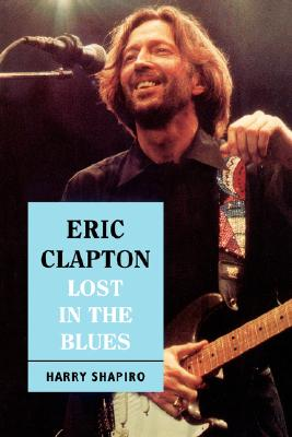 Eric Clapton: Lost In The Blues, Shapiro, Harry