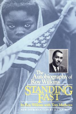 Standing Fast: The Autobiography Of Roy Wilkins, Wilkins, Roy; Mathews, Tom