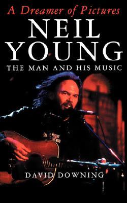 Image for A Dreamer Of Pictures: Neil Young: The Man And His Music