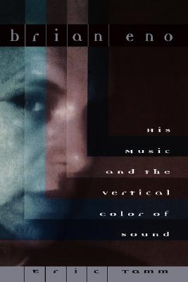 Image for Brian Eno: His Music And The Vertical Color Of Sound