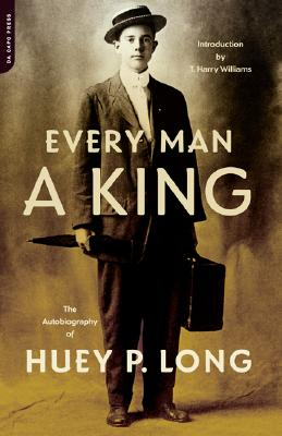 Every Man A King: The Autobiography Of Huey P. Long, Long, Huey P.