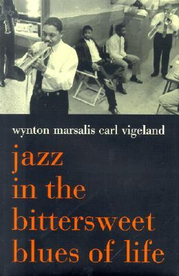 Jazz in the Bittersweet Blues of Life, Marsalis, Wynton;Vigeland, Carl