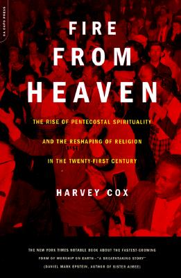 Fire From Heaven: The Rise Of Pentecostal Spirituality And The Reshaping Of Religion In The 21st Century, Cox, Harvey