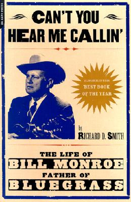 Can't You Hear Me Callin': The Life of Bill Monroe, Father of Bluegrass, Smith, Richard; Smith, Richard D.