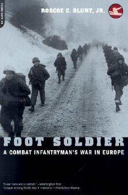 Foot Soldier: A Combat Infantryman's War In Europe, Blunt  Jr., Roscoe C.; Blunt, Roscoe C.