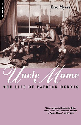 Uncle Mame: The Life Of Patrick Dennis, Eric Myers; Myers, Eric