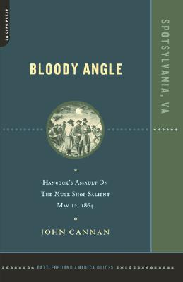 Image for Bloody Angle: Hancock's Assault On The Mule Shoe Salient, May 12, 1864 (Battleground America Guides)