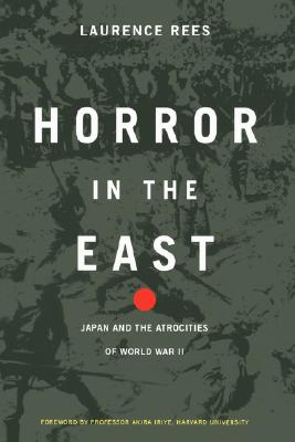 Horror in the East: Japan and the Atrocities of World War II, Rees, Laurence