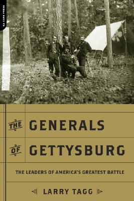 The Generals of Gettysburg: The Leaders of America's Greatest Battle, Tagg, Larry