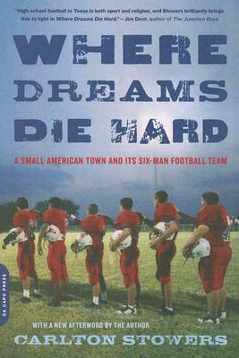 Where Dreams Die Hard: A Small American Town and Its Six-Man Football Team, Carlton Stowers