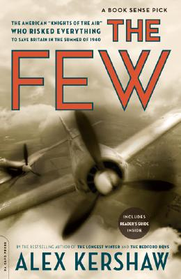 The Few: The American 'Knights of the Air' Who Risked Everything to Save Britain in the Summer of 1940, Alex Kershaw