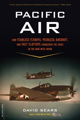 Image for Pacific Air: How Fearless Flyboys, Peerless Aircraft, and Fast Flattops Conquered the Skies in the War with Japan
