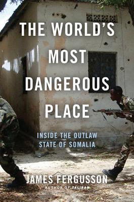Image for World's Most Dangerous Place: Inside the Outlaw State of Somalia