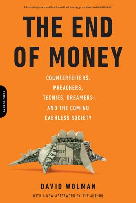 Image for End of Money: Counterfeiters, Preachers, Techies, Dreamers--and the Coming Cashless Society