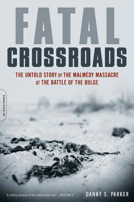 Image for Fatal Crossroads: The Untold Story of the Malmedy Massacre at the Battle of the Bulge