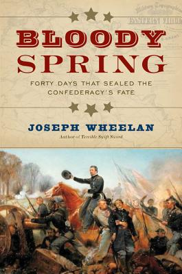 Image for Bloody Spring: Forty Days that Sealed the Confederacy's Fate