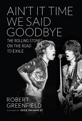 Image for Ain't It Time We Said Goodbye: The Rolling Stones on the Road to Exile