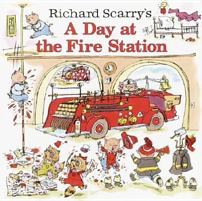 RICHARD SCARRY'S A DAY AT THE FIRE STATION, SCARRY, RICHARD