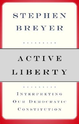 Active Liberty: Interpreting Our Democratic Constitution, Stephen Breyer