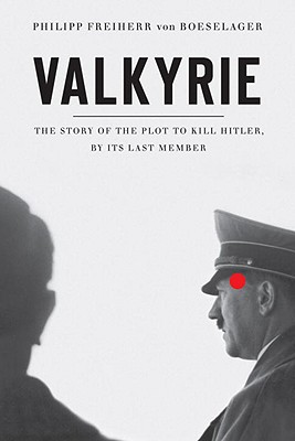 Valkyrie: The Story of the Plot to Kill Hitler, by Its Last Member, VON BOESELAGER, Philip Freiherr; Fehrenbach, Florence; FEHRENBACH, Florence and Jerome