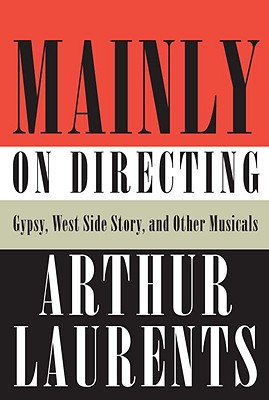 MAINLY ON DIRECTING, ARTHUR LAURENTS