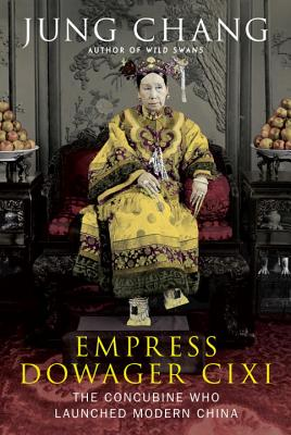 Empress Dowager Cixi: The Concubine Who Launched Modern China, Chang, Jung