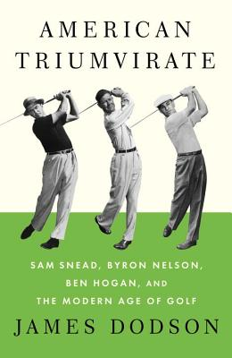 Image for AMERICAN TRIUMVIRATE: Sam Snead, Byron Nelson, Ben