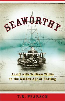 Image for Seaworthy: Adrift with William Willis in the Golden Age of Rafting