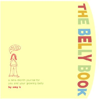 Image for The Belly Book: A Nine-Month Journal for You and Your Growing Belly (Potter Style)