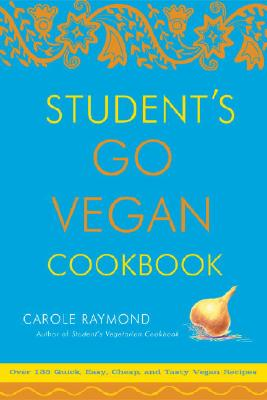 Image for Student's Go Vegan Cookbook: Over 135 Quick, Easy, Cheap, and Tasty Vegan Recipes