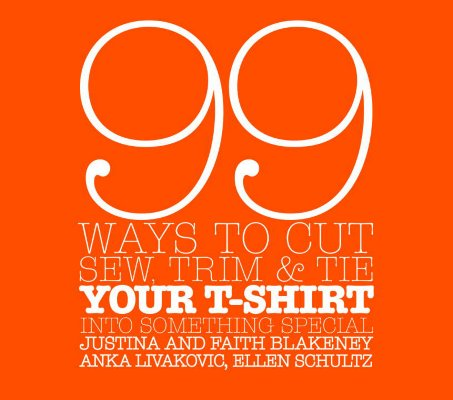 Image for 99 Ways to Cut, Sew, Trim, & Tie Your t-Shirt Into something Specail