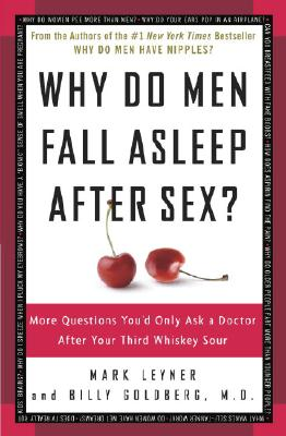 Image for Why Do Men Fall Asleep After Sex?: More Questions You'd Only Ask a Doctor After Your Third Whiskey Sour