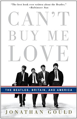 Can't Buy Me Love: The Beatles, Britain, and America, Gould, Jonathan