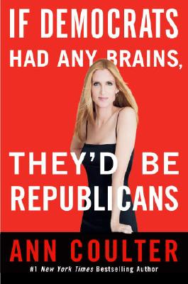 If Democrats Had Any Brains, They'd Be Republicans, Ann Coulter