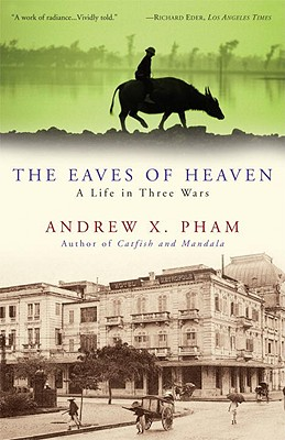 The Eaves of Heaven: A Life in Three Wars, Pham, Andrew X.