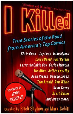 I Killed: True Stories Of The Road From America's Top Comics, Ritch Shydner, Mark Schiff