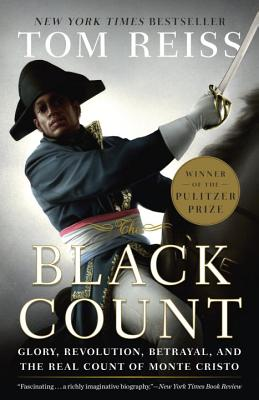 The Black Count: Glory, Revolution, Betrayal, and the Real Count of Monte Cristo (Pulitzer Prize for Biography), Tom Reiss